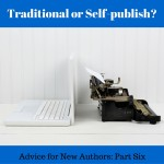 Advice for New Writers Part 6: Traditional or Self-publish?